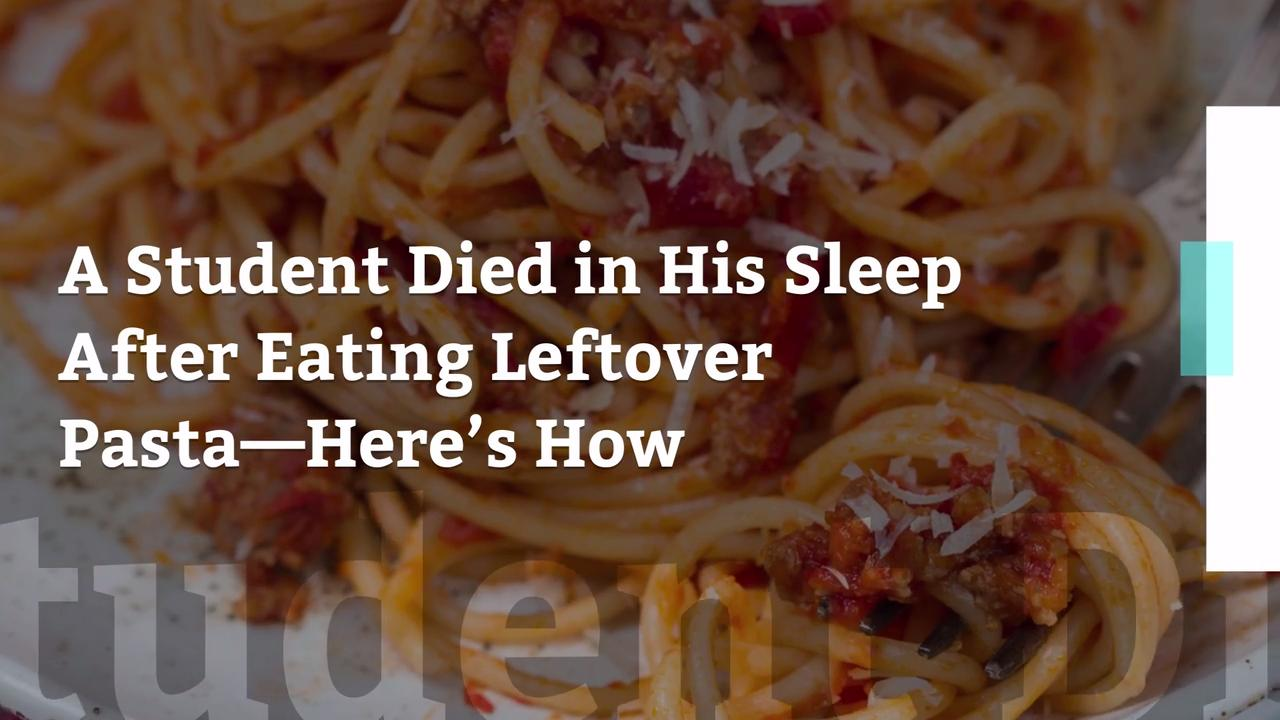 A Student Died in His Sleep After Eating Leftover Pasta—Here's How -
