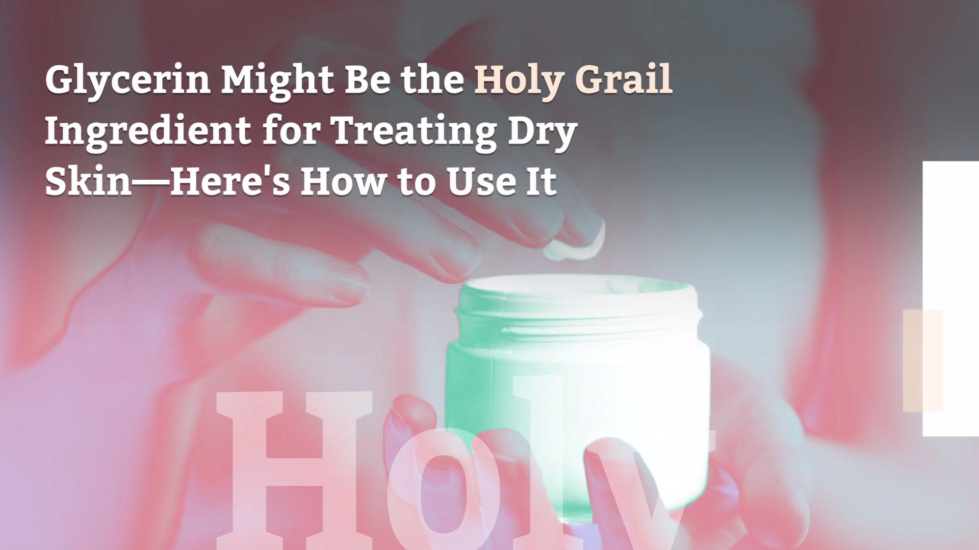 Glycerin Might Be The Holy Grail Ingredient For Treating Dry Skin Here S How To Use It Health Com
