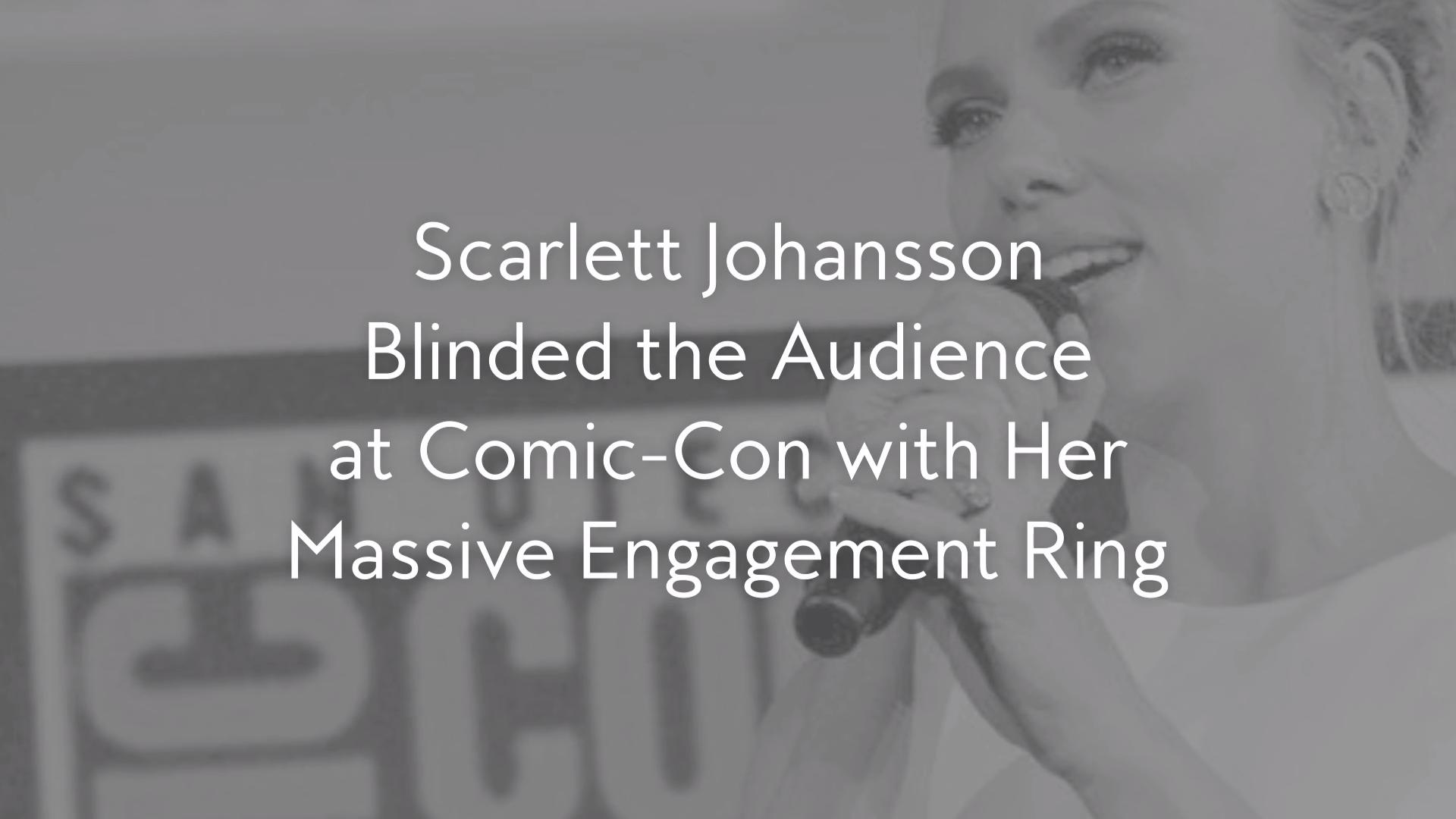 Scarlett Johansson Blinded the Audience at Comic-Con with Her Massive Engagement Ring
