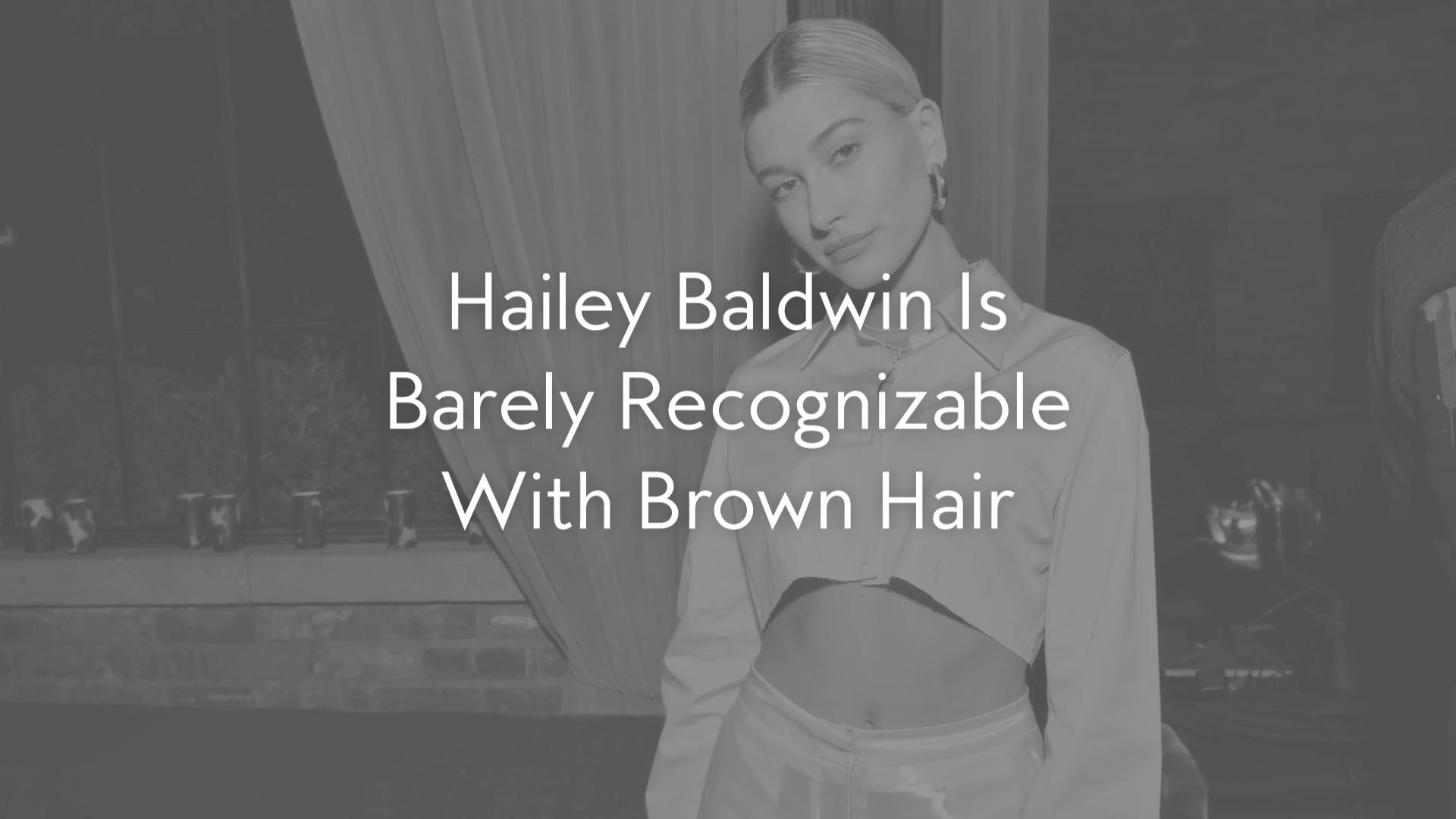 Hailey Baldwin Is Barely Recognizable With Brown Hair