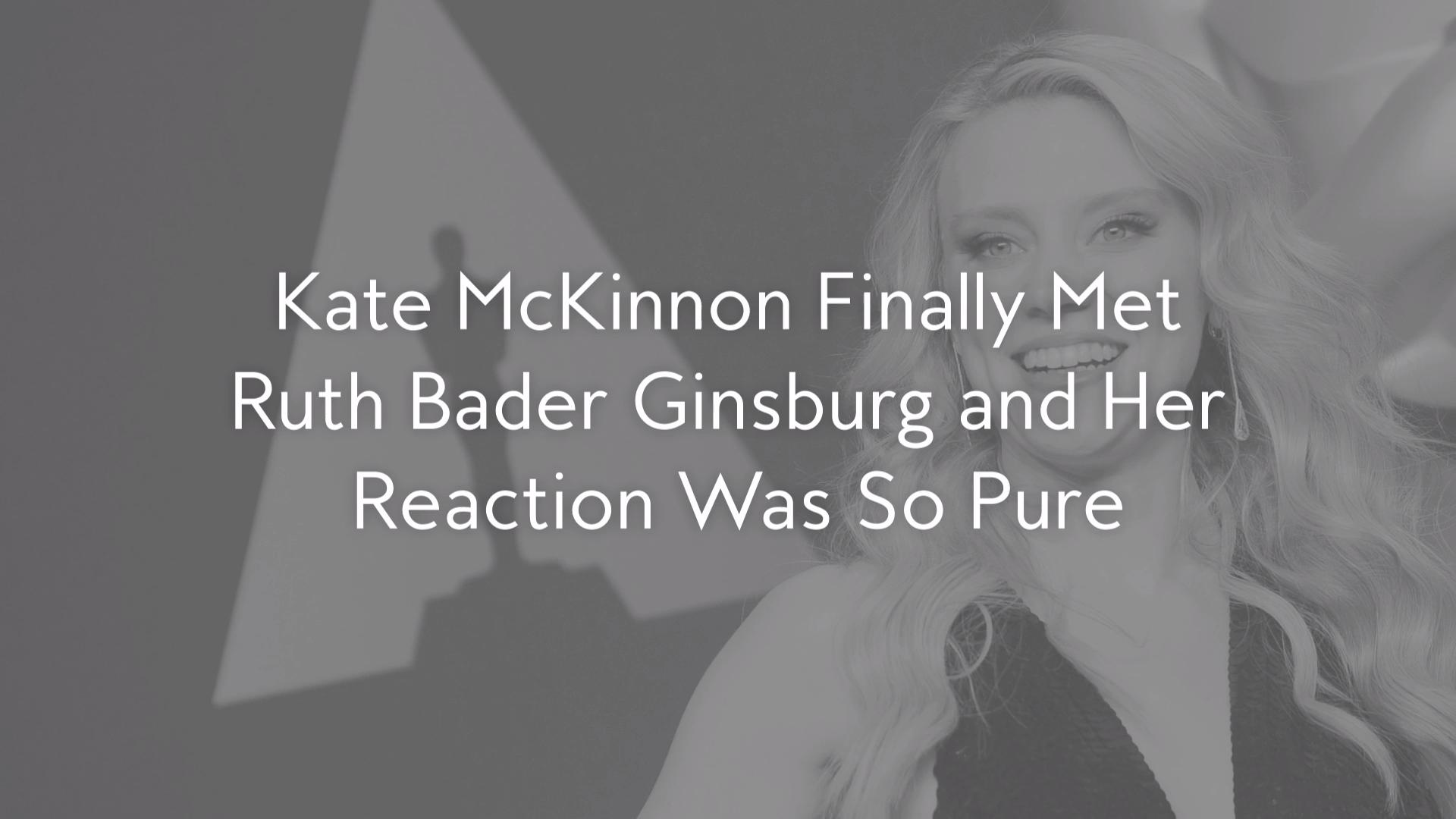 Kate McKinnon Finally Met Ruth Bader Ginsburg and Her Reaction Was So Pure