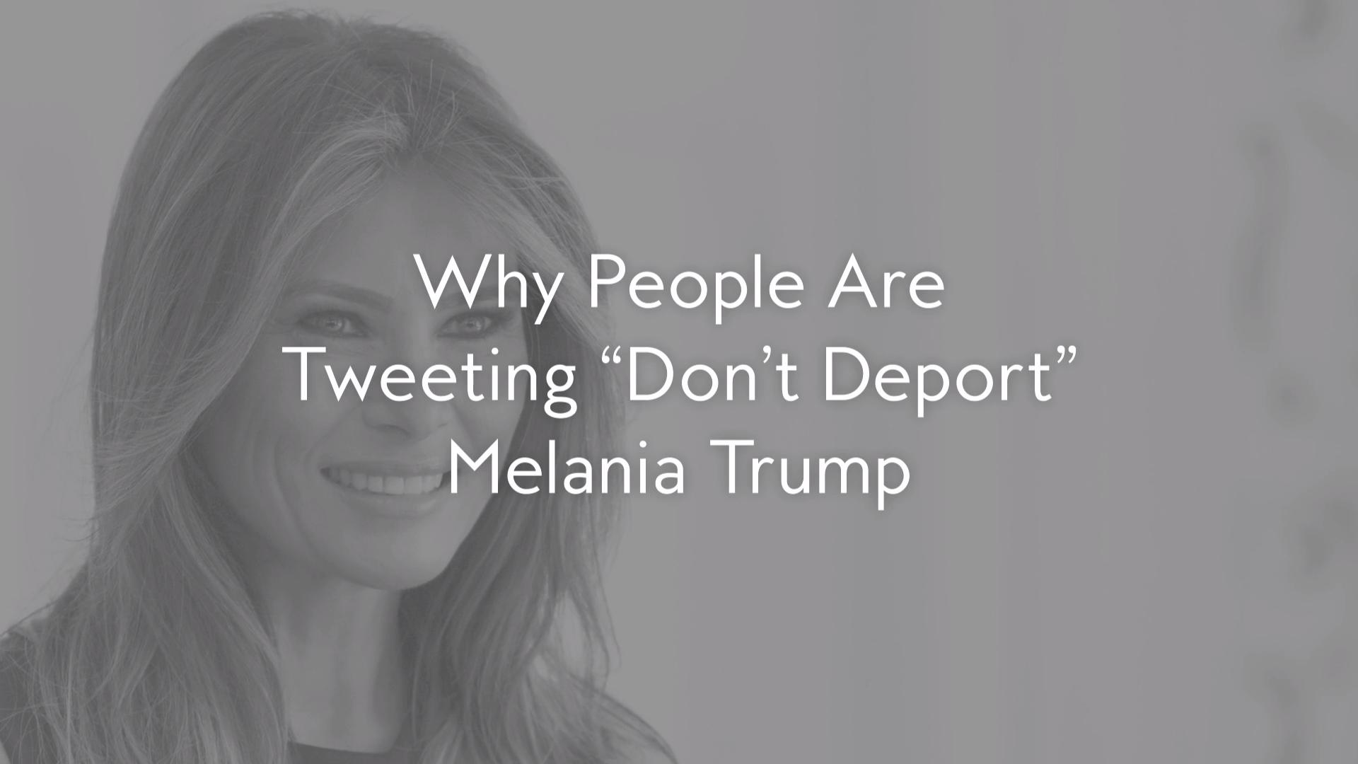 "Why People Are Tweeting ""Don't Deport"" Melania Trump"