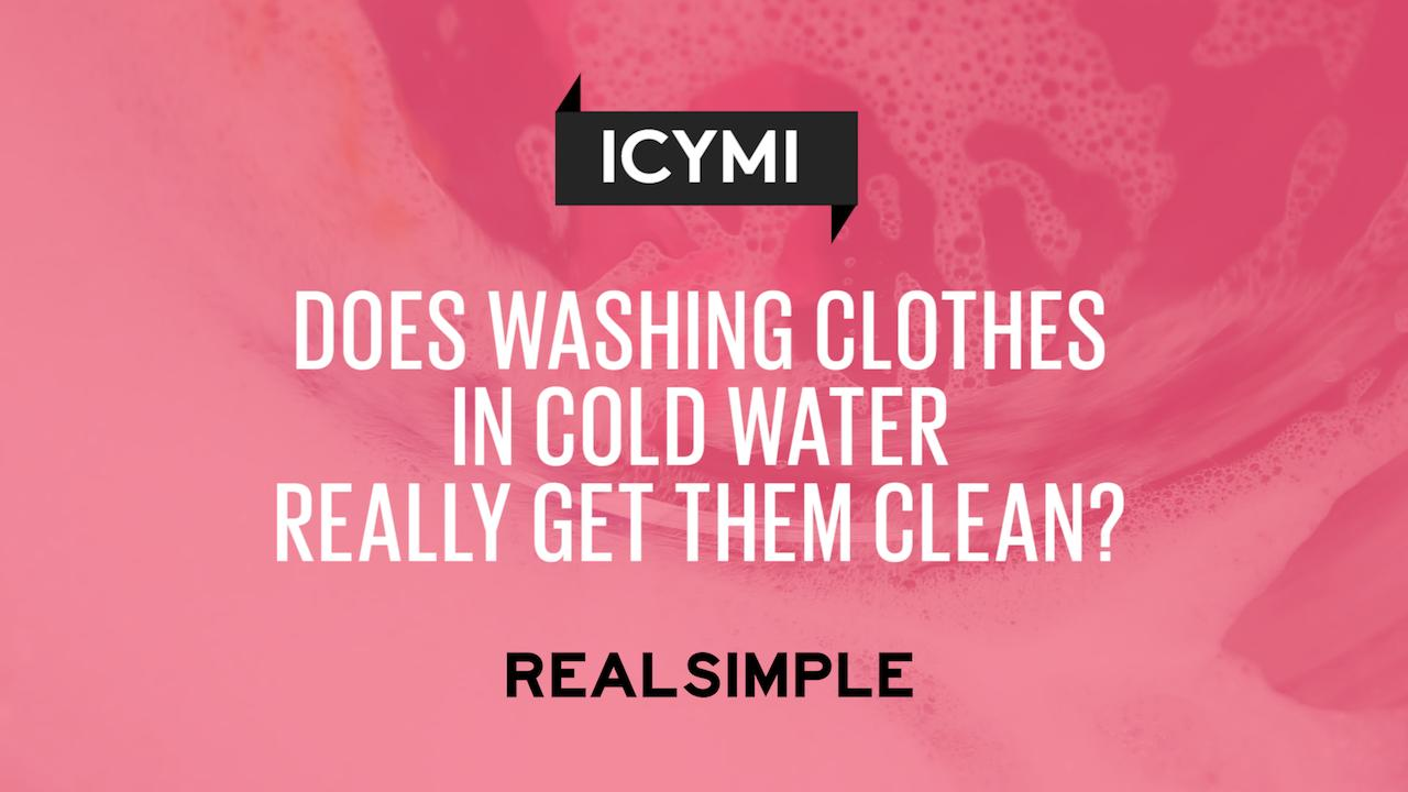 Ask Real Simple Does Washing Clothes In Cold Water Really