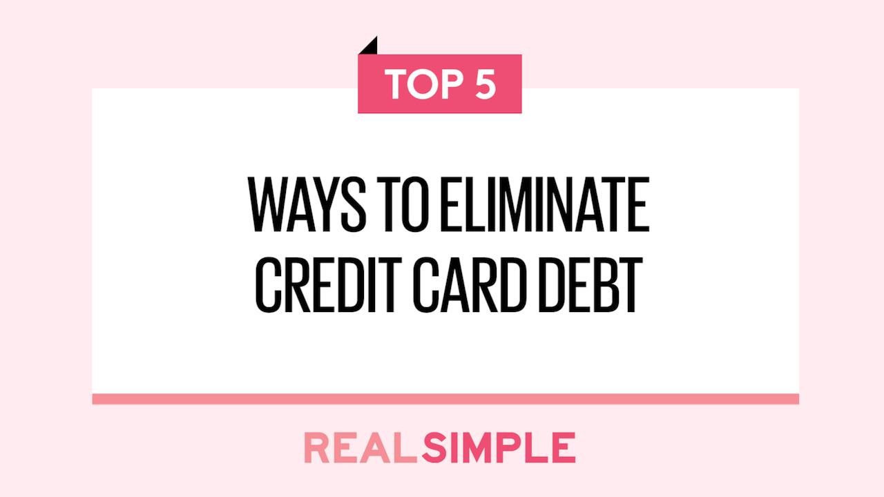 How to Eliminate Credit Card Debt - Real Simple
