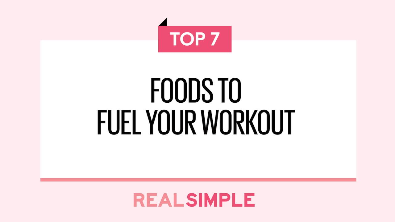 The 7 Best Foods to Fuel Your Workout