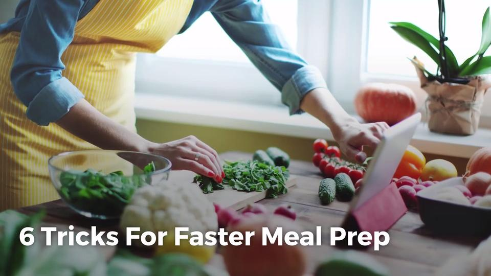 6 Tricks for Faster Meal Prep