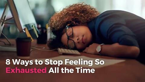 8 Ways to Stop Feeling So Exhausted All the Time