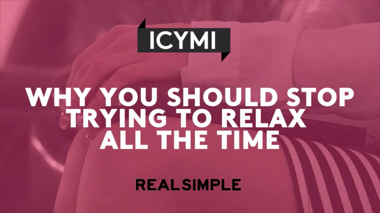 d9aacd01ce79c6 Why You Should Stop Trying to Relax All the Time | Real Simple