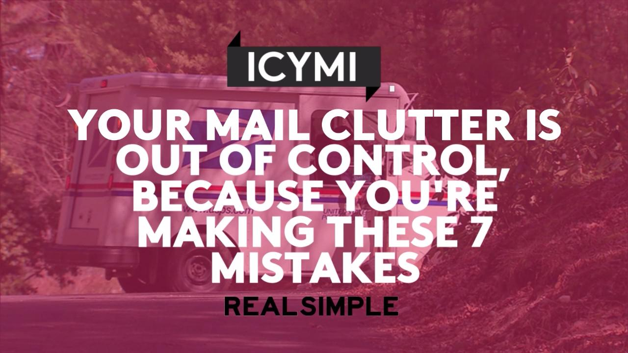 Your Mail Clutter Is Out of Control, Because You're Making These 7 Mistakes