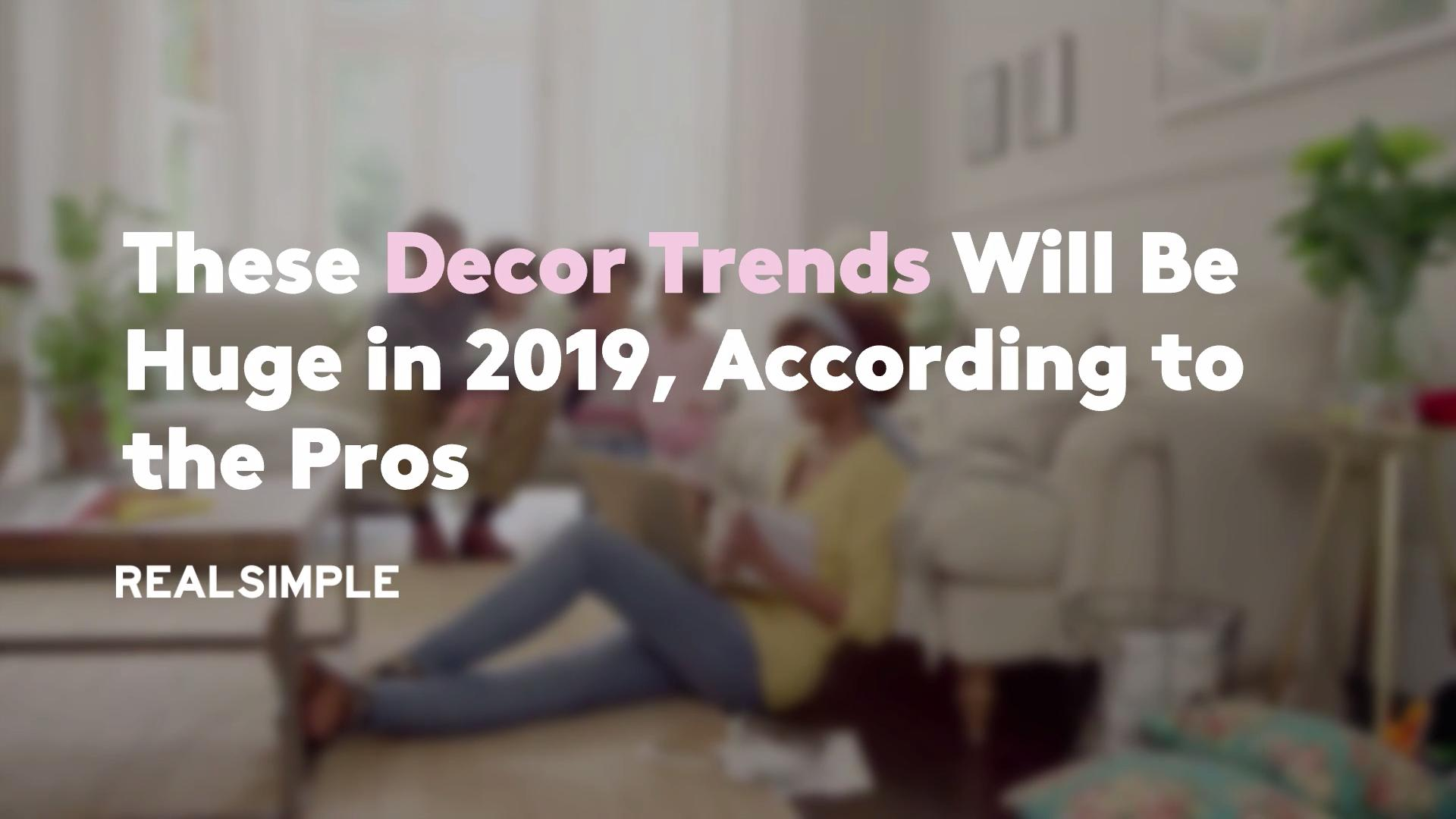 These Decor Trends Will Be Huge in 2019, According to the