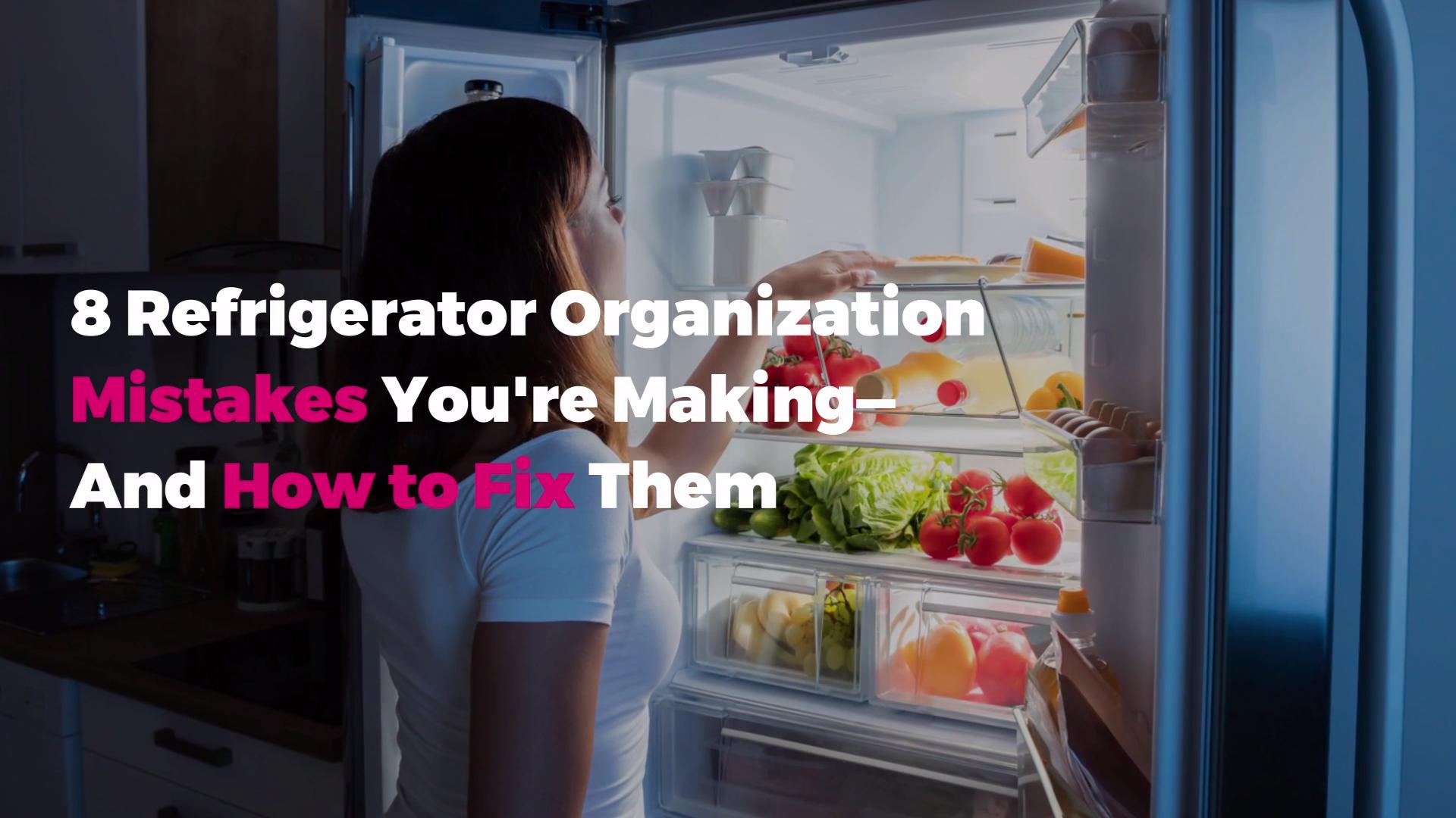8 Refrigerator Organization Mistakes You're Making—And How to Fix Them