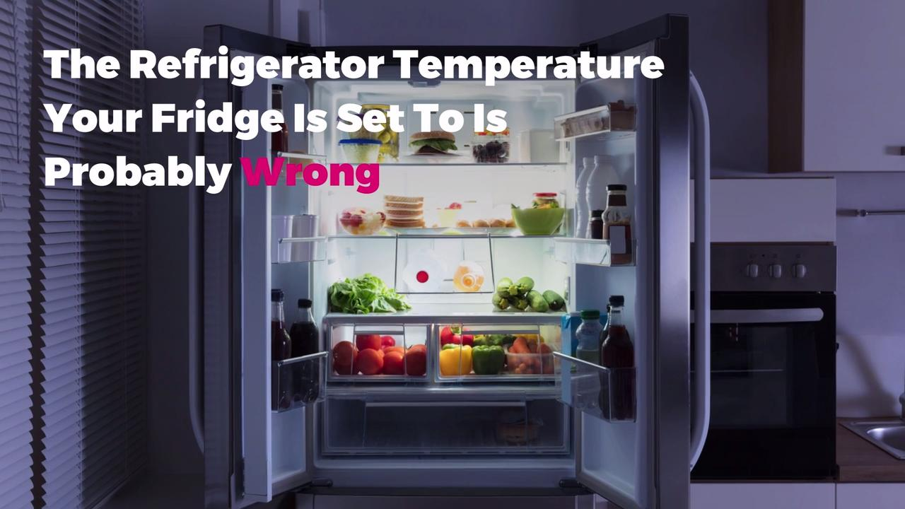 The Refrigerator Temperature Your Fridge Is Set To Is Wrong