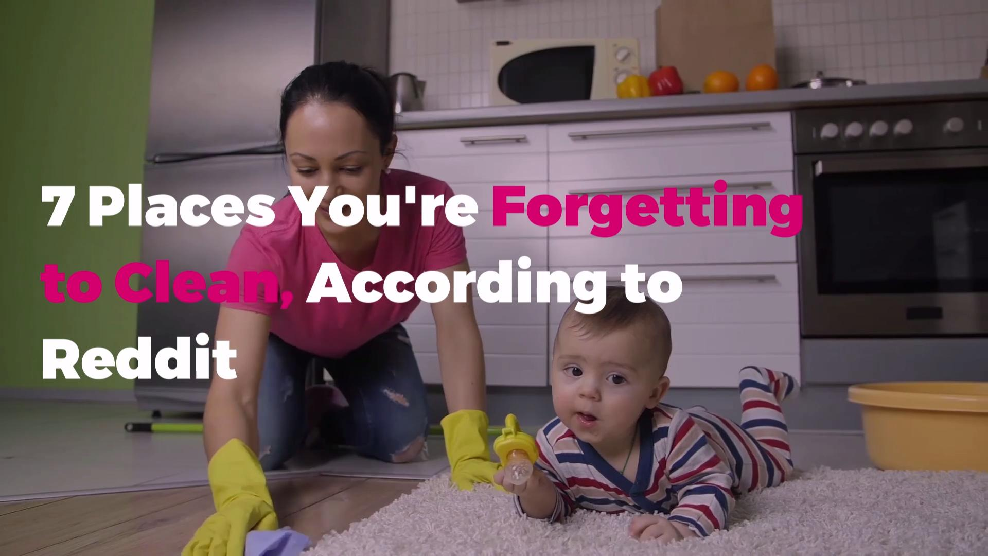 7 Places You're Forgetting to Clean, According to Reddit