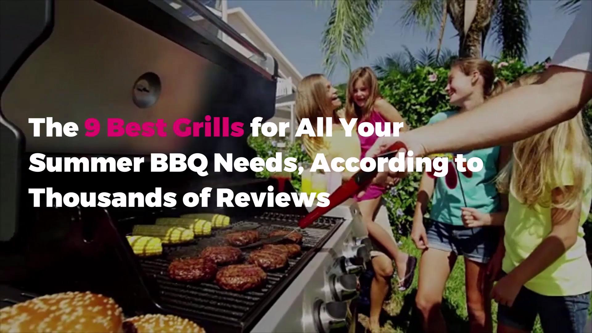 The 9 Best Grills for All Your Summer BBQ Needs, According to