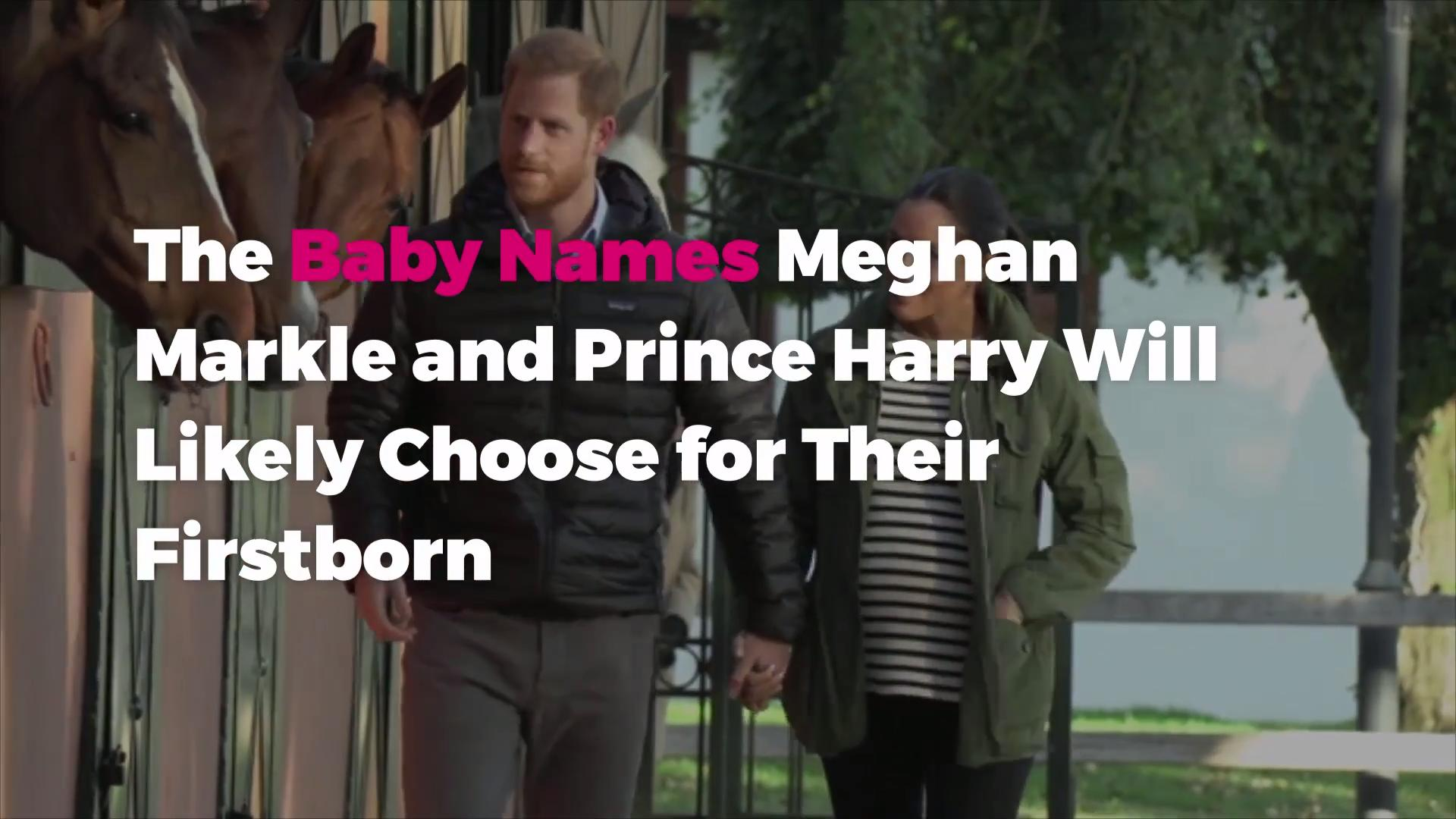 The Baby Names Meghan Markle and Prince Harry Will Likely Choose for