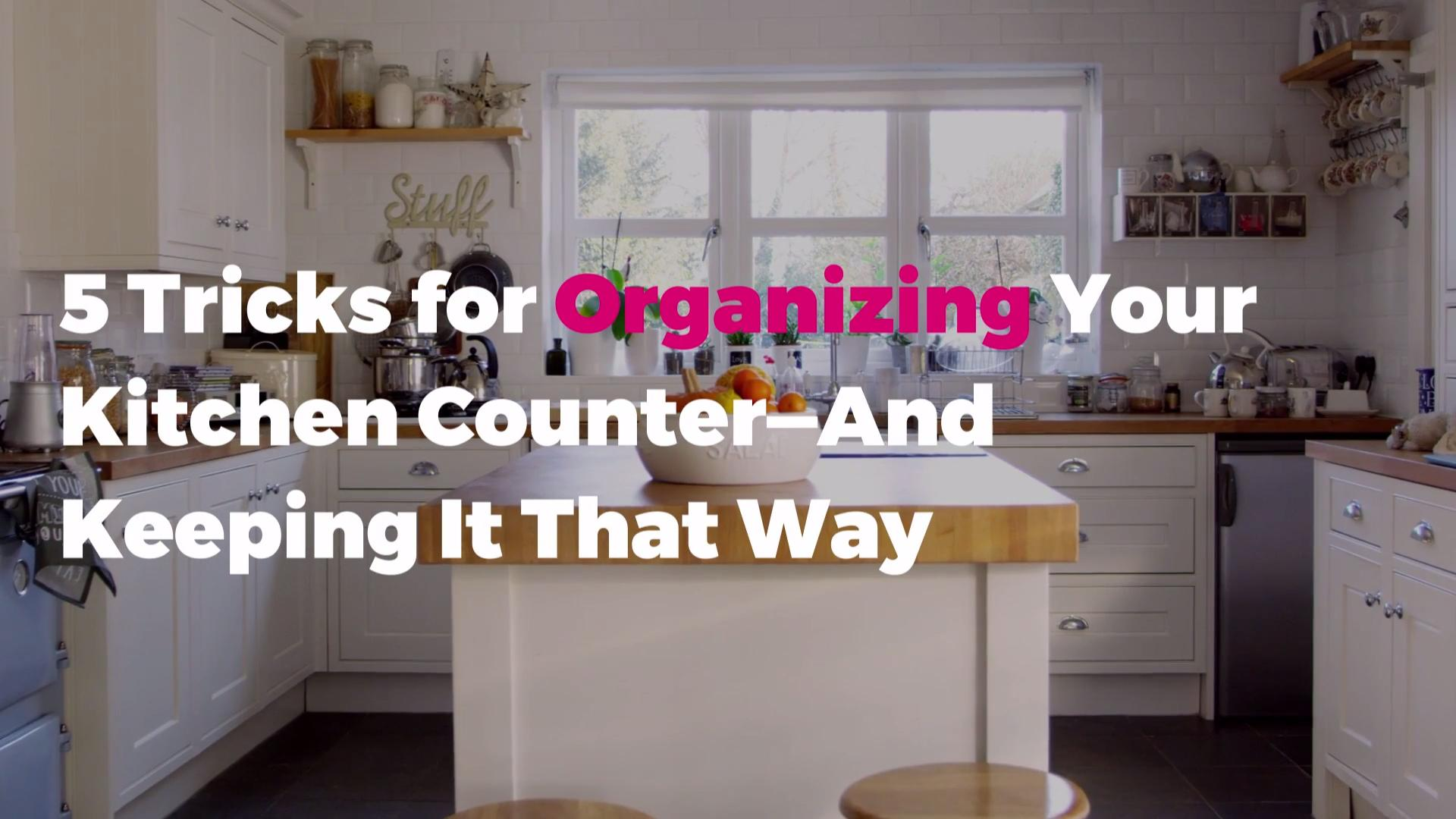 Tips For Organizing Your Kitchen Counter And Keeping It That Way