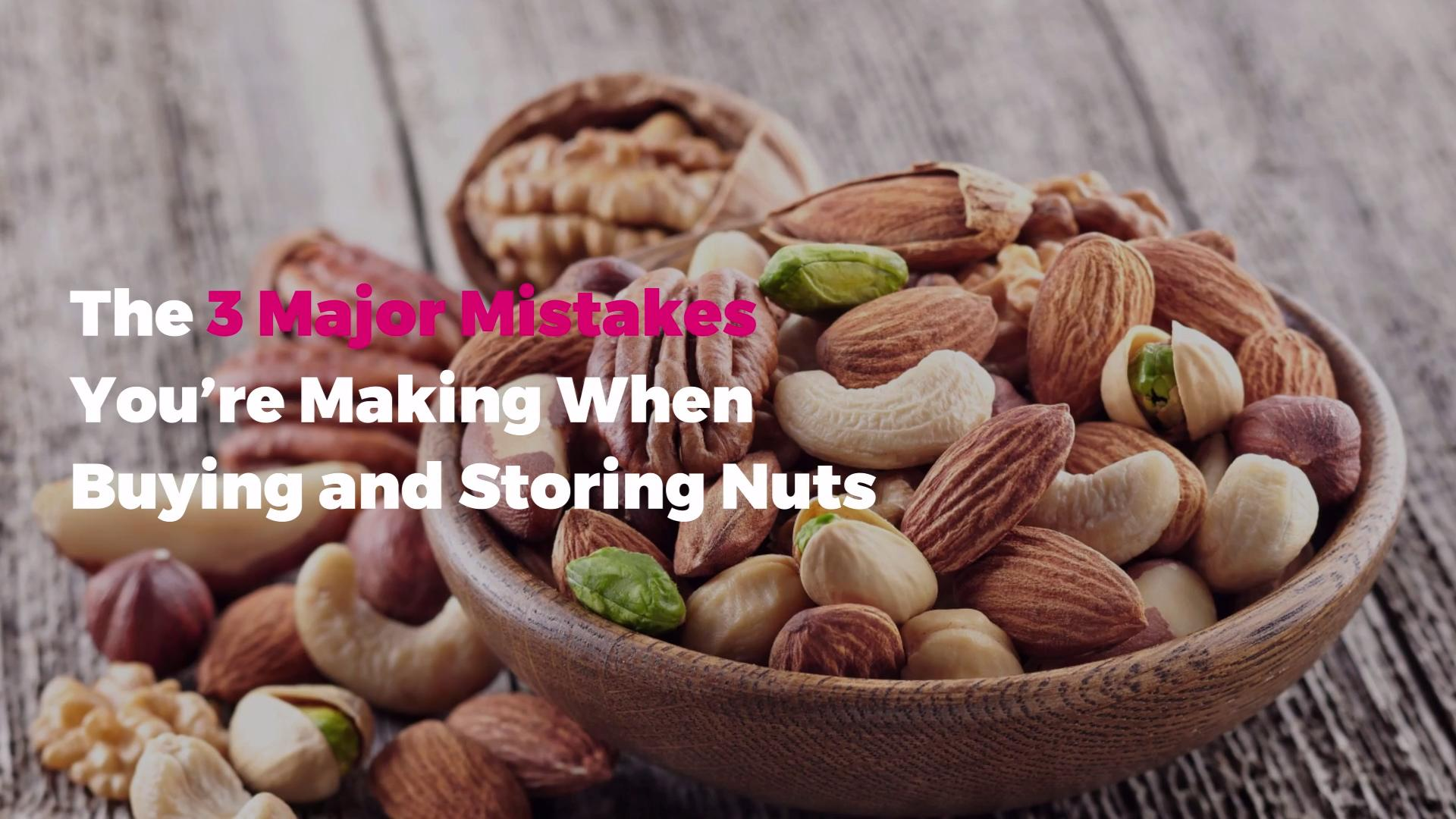 The 3 Major Mistakes You're Making When Buying and Storing Nuts