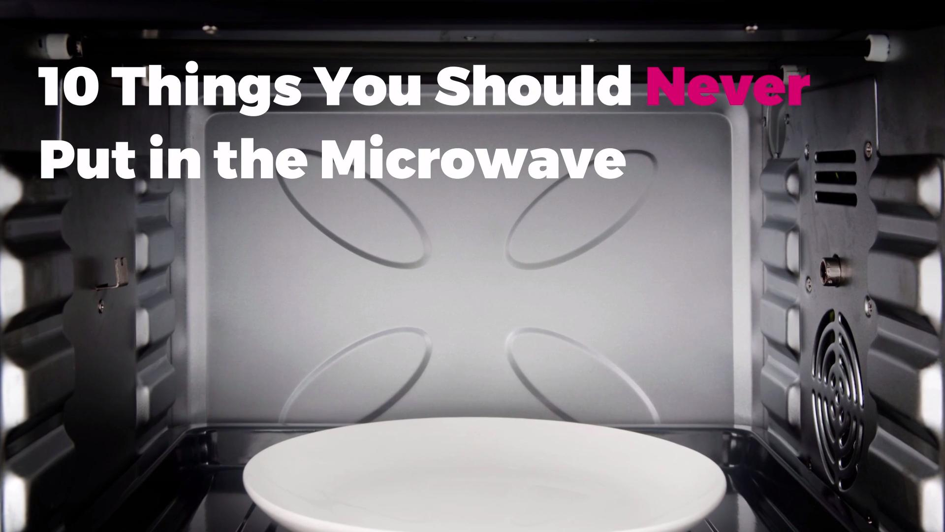 10 Things You Should Never Put in the Microwave