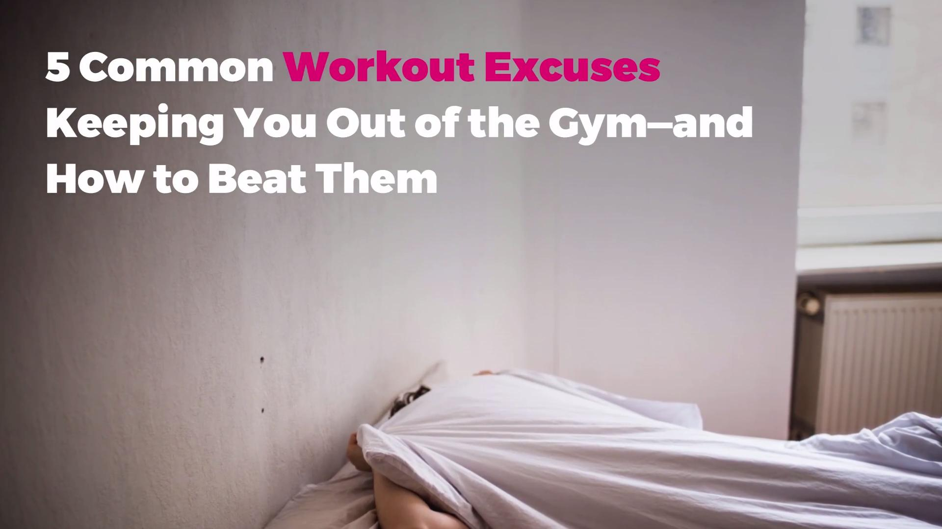 5 Common Workout Excuses Keeping You Out of the Gym—and How to Beat Them