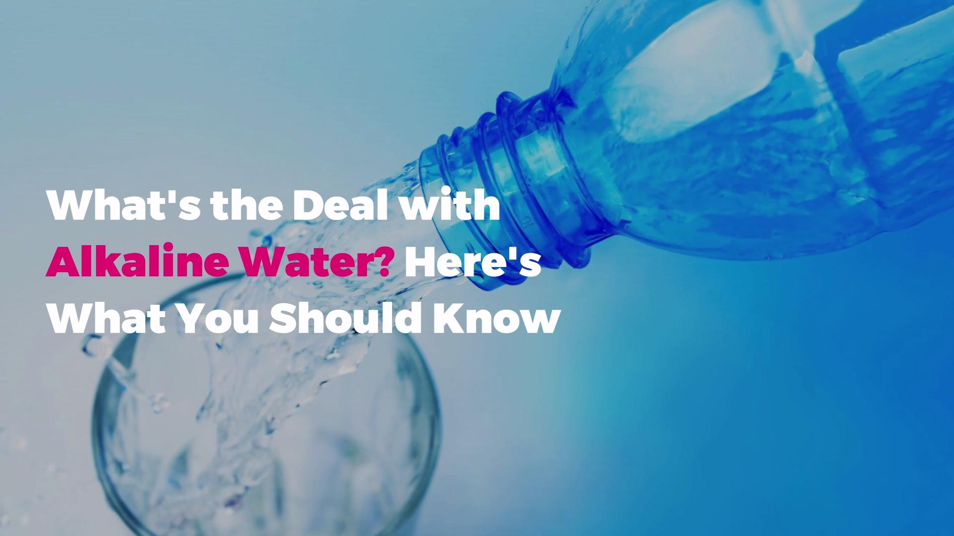 What's the Deal with Alkaline Water? Here's What You Should Know