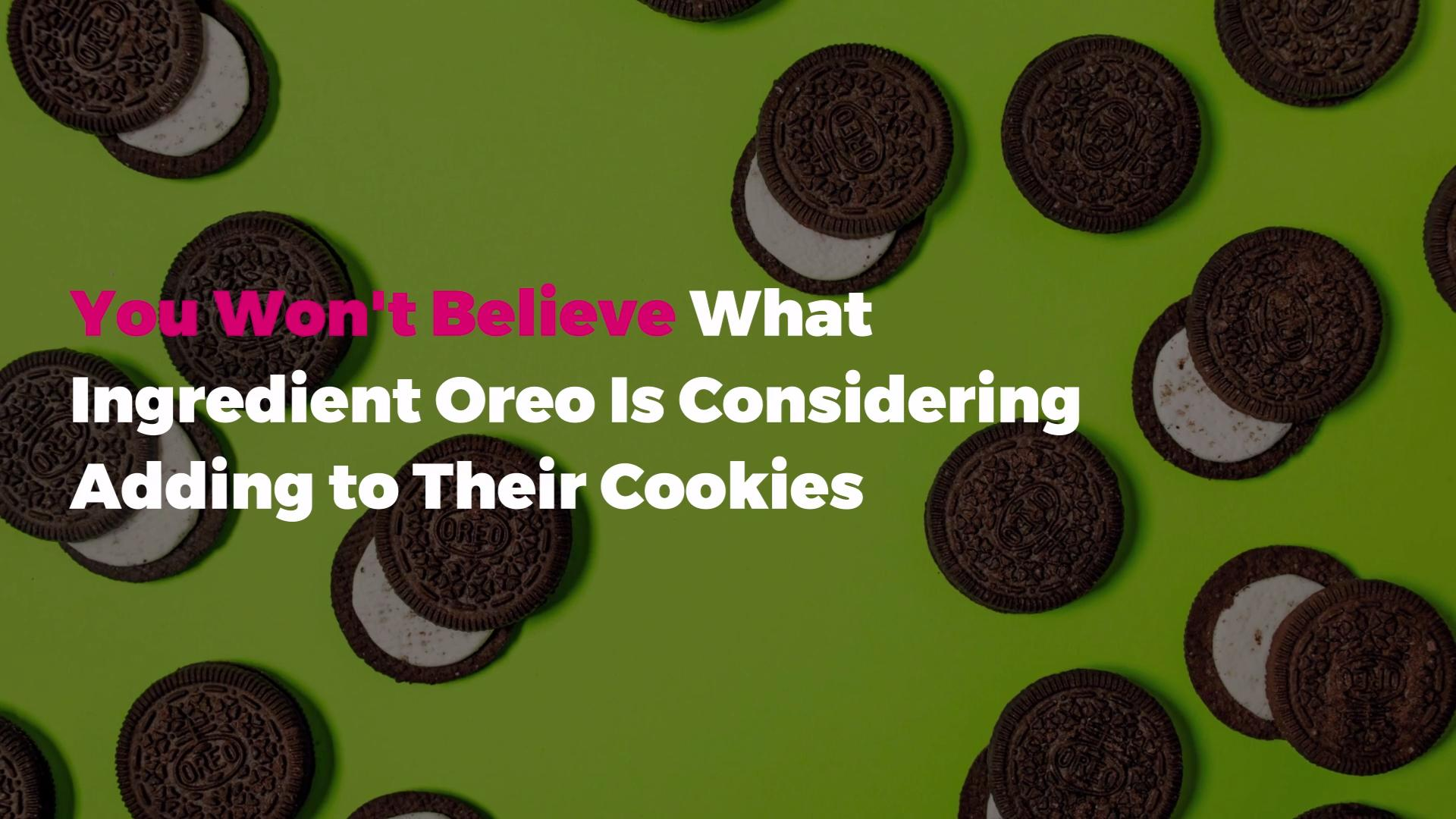 You Won't Believe What Ingredient Oreo Is Considering Adding to Their Cookies
