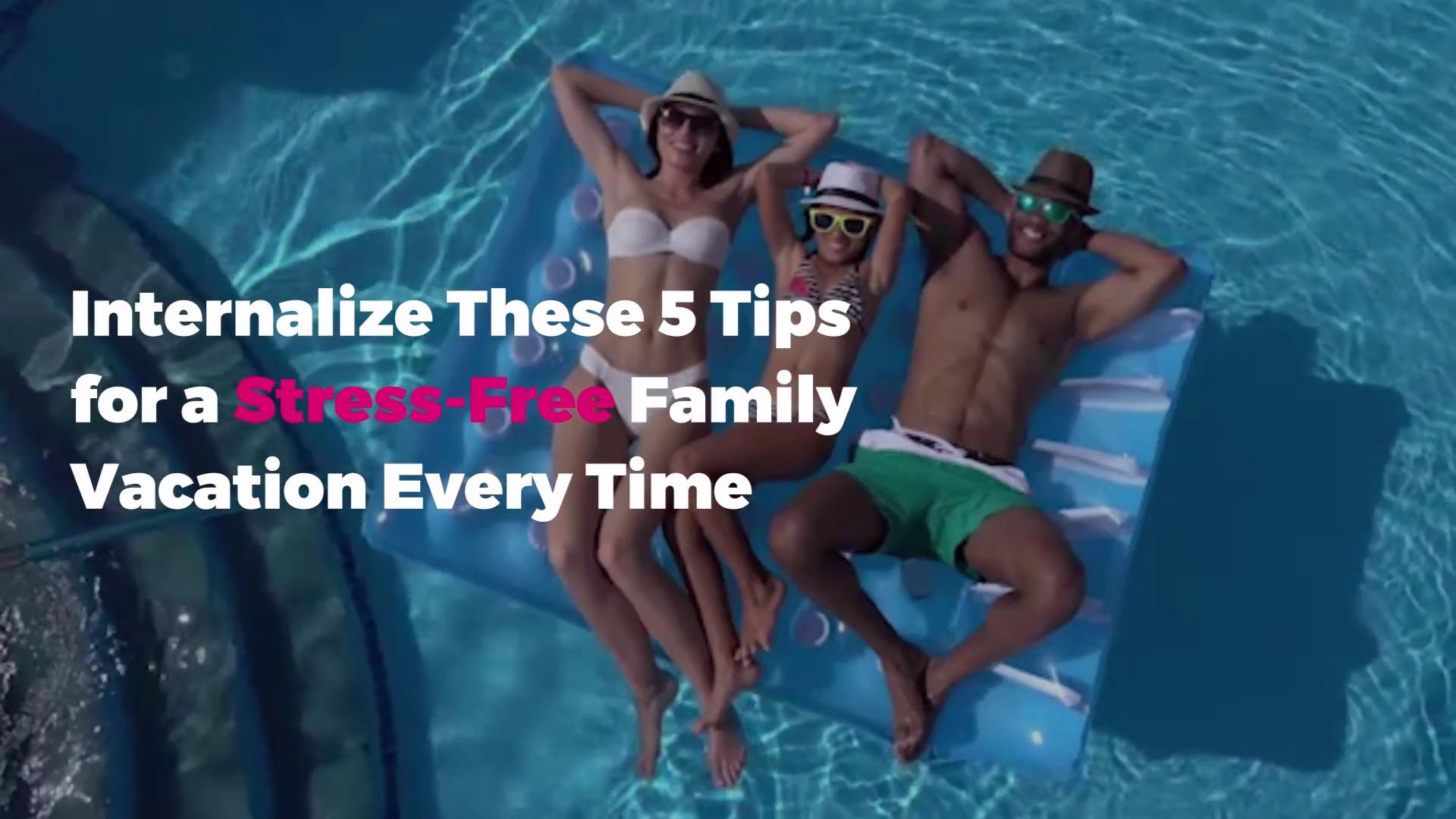 Internalize These 5 Tips for a Stress-Free Family Vacation Every Time