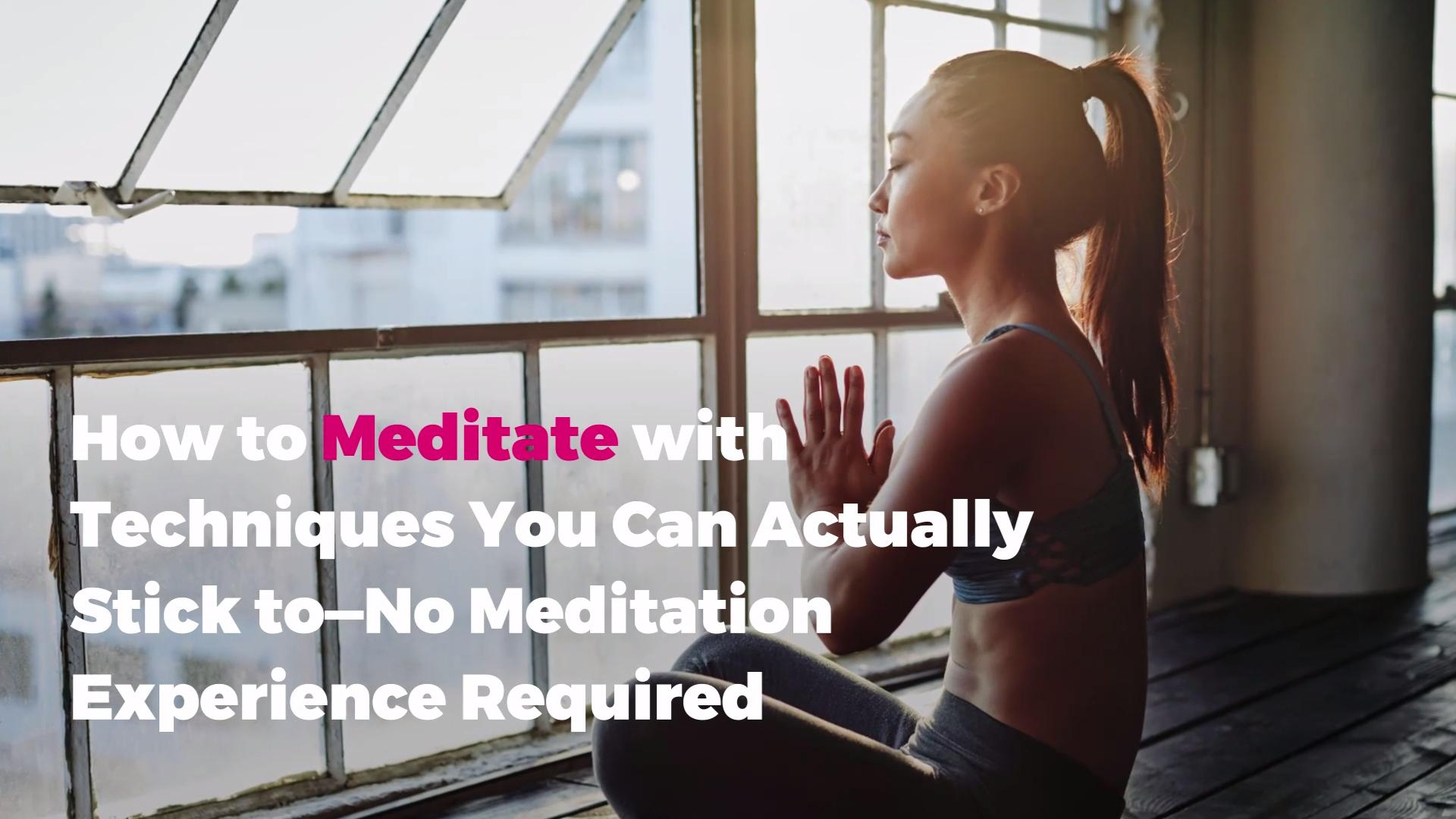 How to Meditate with Techniques You Can Actually Stick to—No Meditation Experience Required