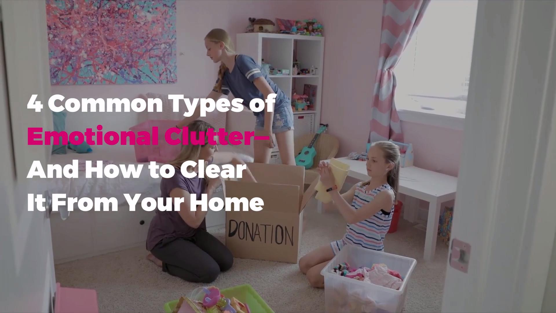 4 Common Types of Emotional Clutter—And How to Clear It From Your Home