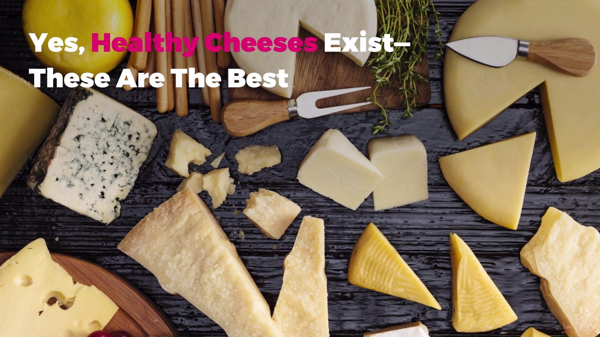 Yes, Healthy Cheeses Exist—These Are The Best