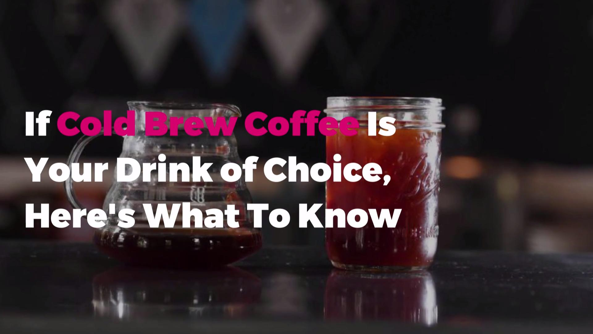 If Cold Brew Coffee Is Your Caffeinated Drink of Choice, Here's What