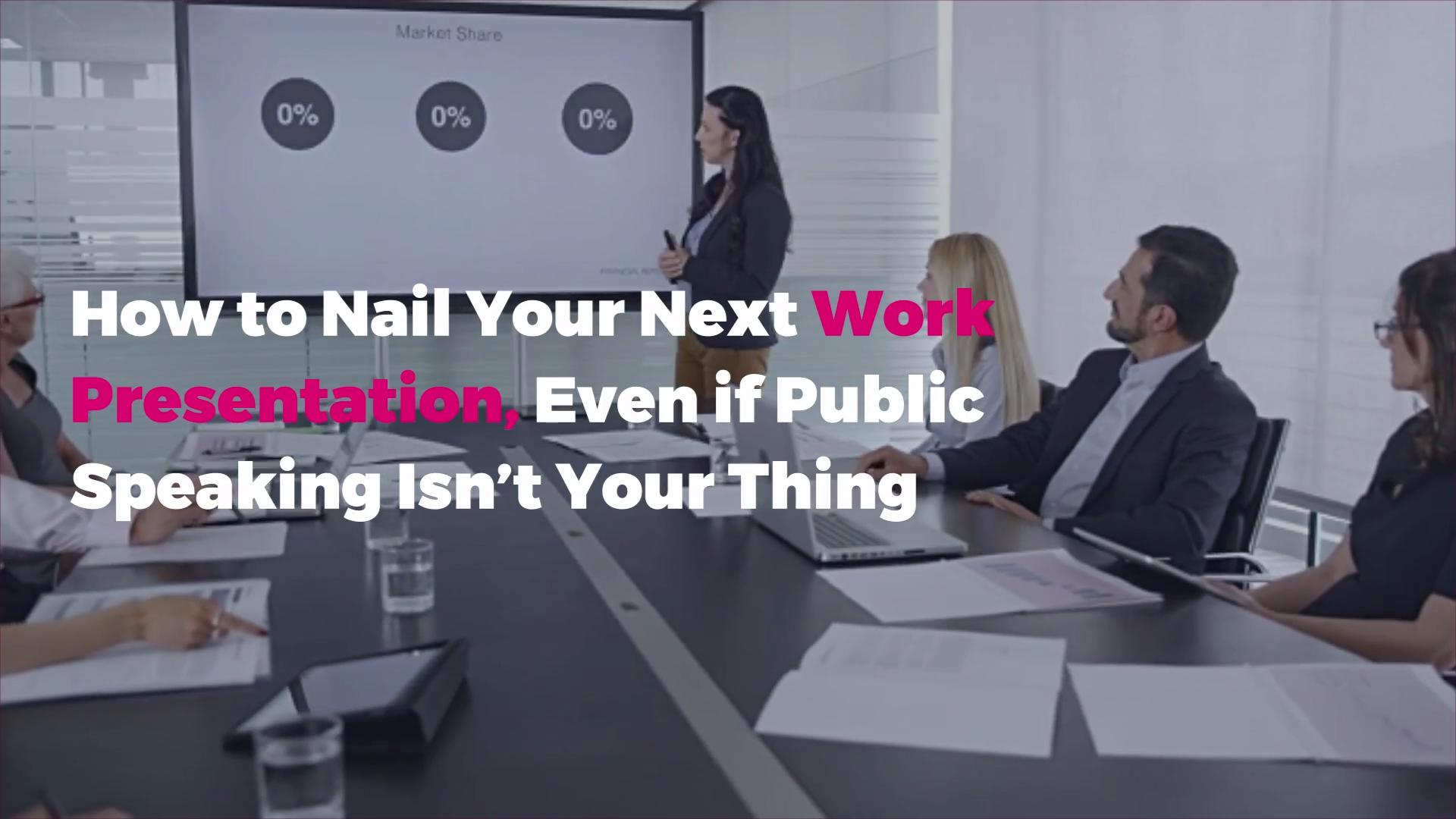 How to Nail Your Next Work Presentation, Even if Public Speaking