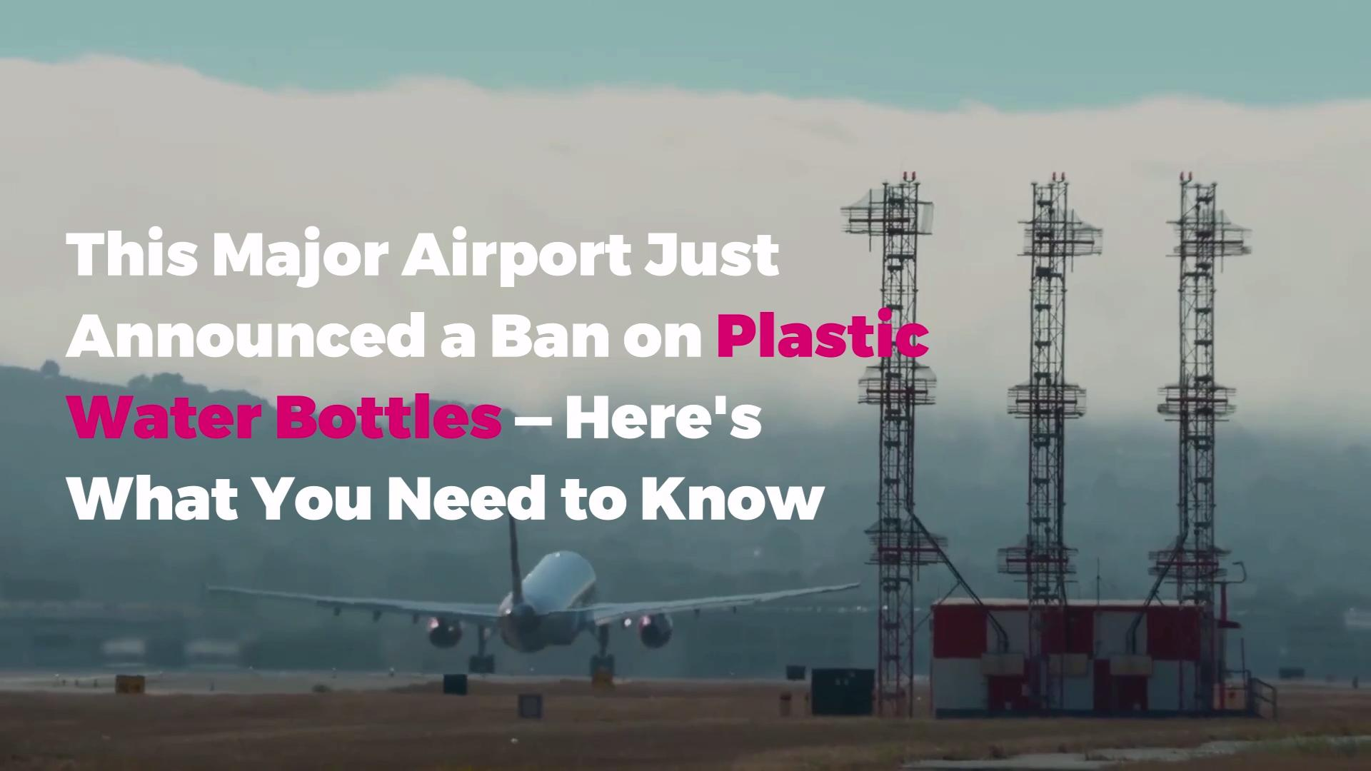 This Major Airport Just Announced a Ban on Plastic Water
