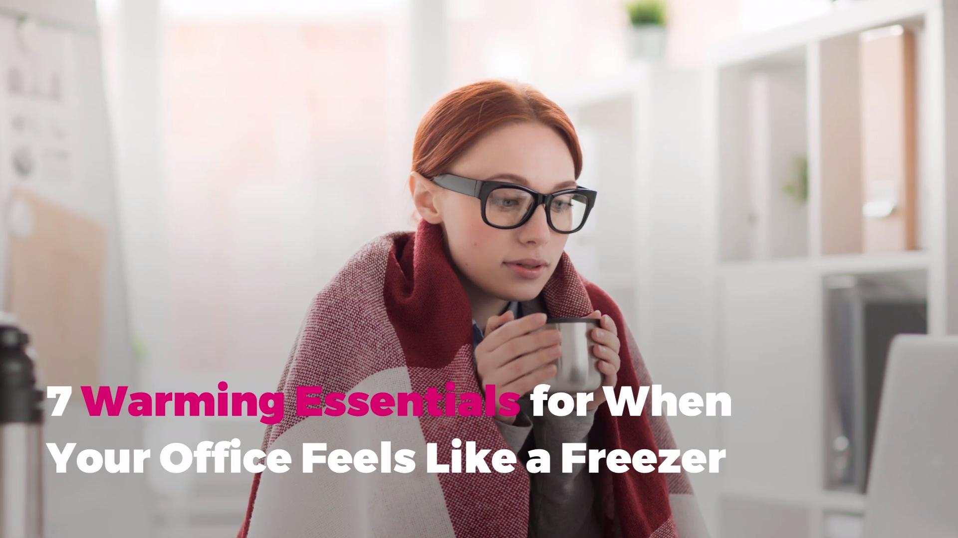 7 Warming Essentials for When Your Office Feels Like a Freezer