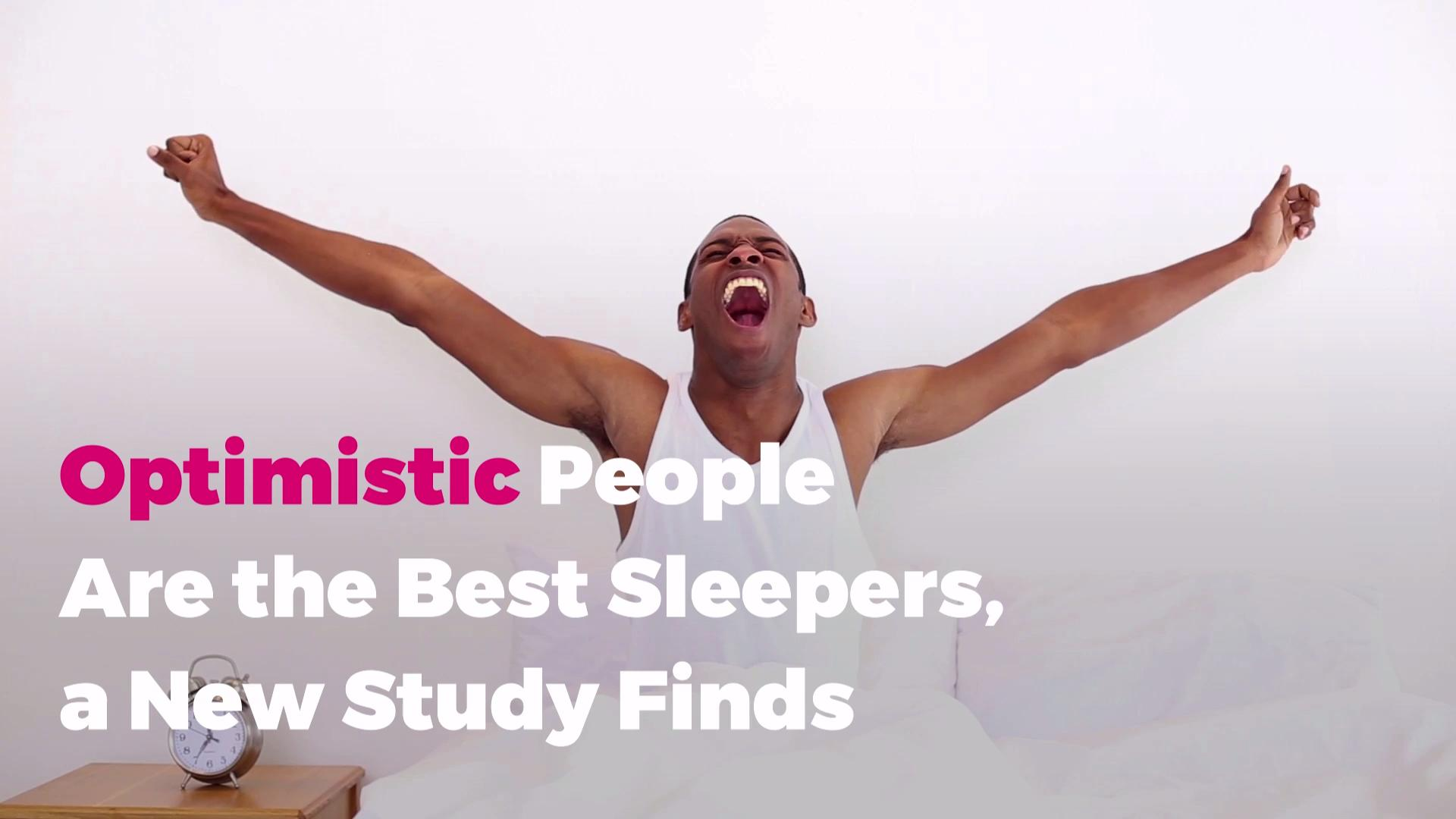 Major New Study Finds Restorative >> Study Optimistic People Tend To Sleep More Longer And Better