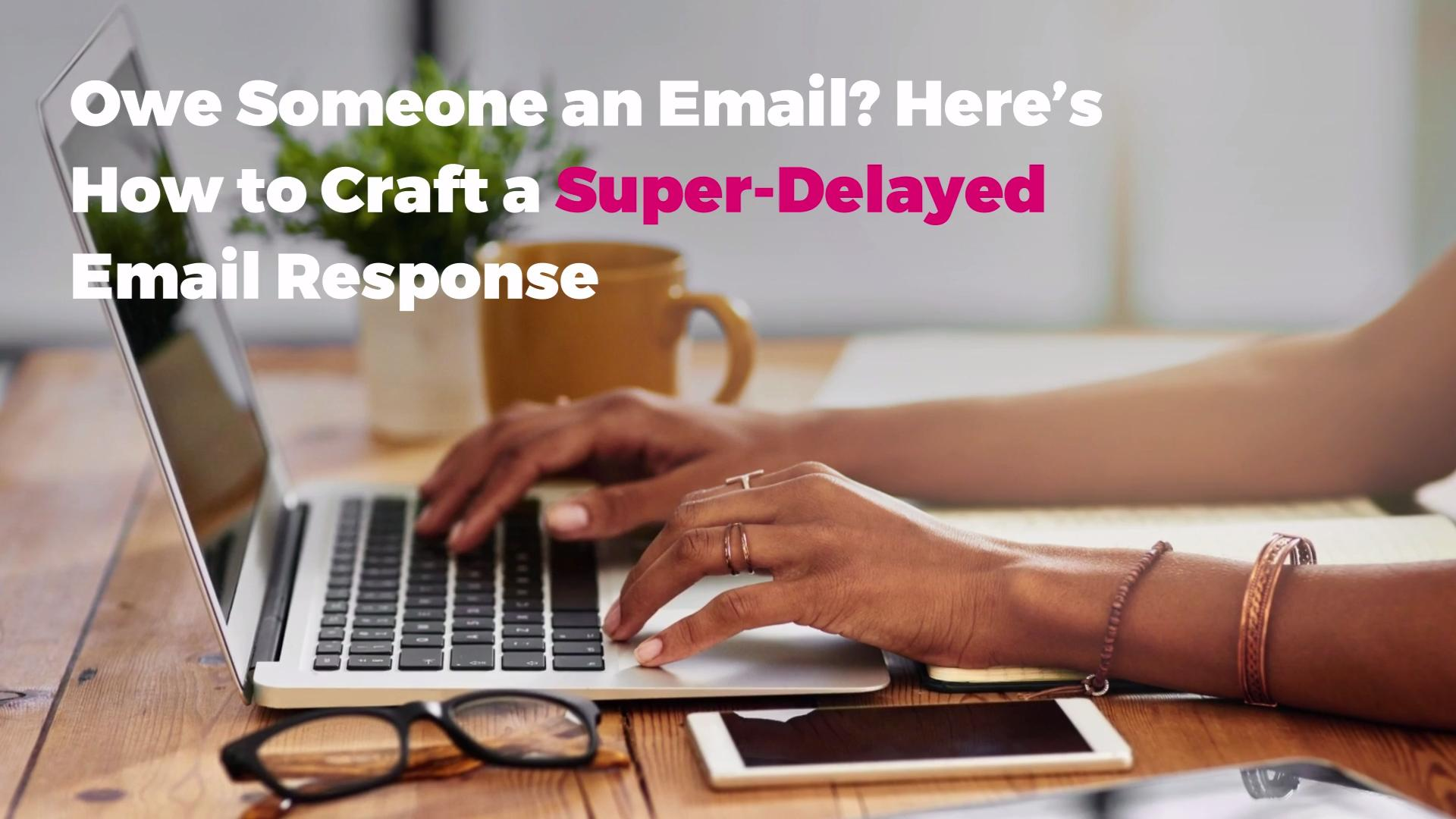 Owe Someone an Email? Here's How to Craft a Super-Delayed Email