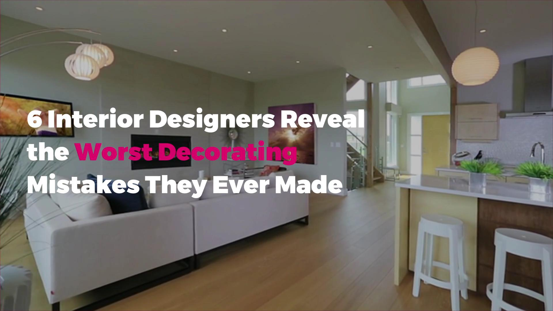 6 Interior Designers Reveal The Worst Design Mistake They